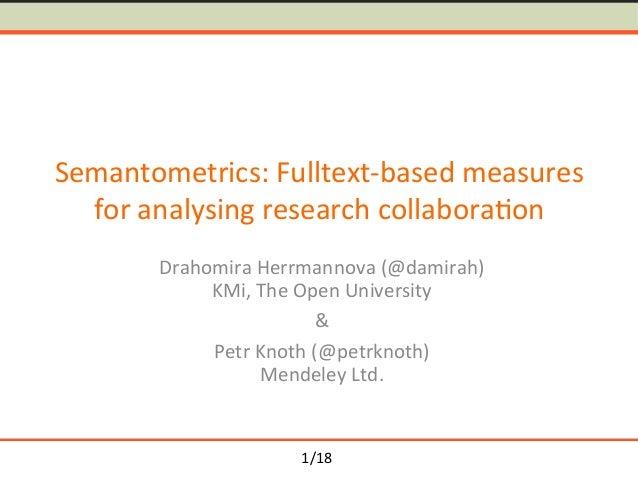 1/18 Semantometrics:Fulltext-basedmeasures foranalysingresearchcollabora<on DrahomiraHerrmannova(@damirah) KMi,...