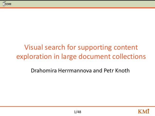 1/48 Visual search for supporting content exploration in large document collections Drahomira Herrmannova and Petr Knoth