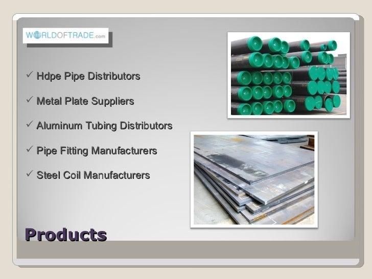Products   <ul><li>Hdpe Pipe Distributors </li></ul><ul><li>Metal Plate Suppliers </li></ul><ul><li>Aluminum Tubing Distri...
