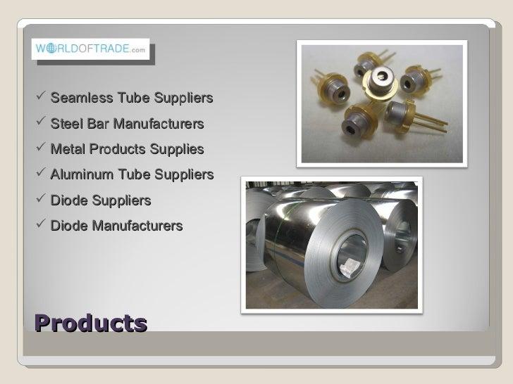 Products   <ul><li>Seamless Tube Suppliers </li></ul><ul><li>Steel Bar Manufacturers </li></ul><ul><li>Metal Products Supp...