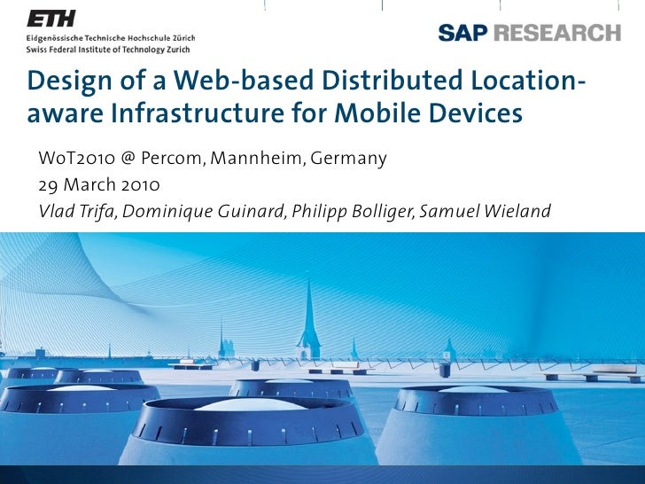 Design of a Web-based Distributed Location- aware Infrastructure for Mobile Devices WoT2010 @ Percom, Mannheim, Germany 29...