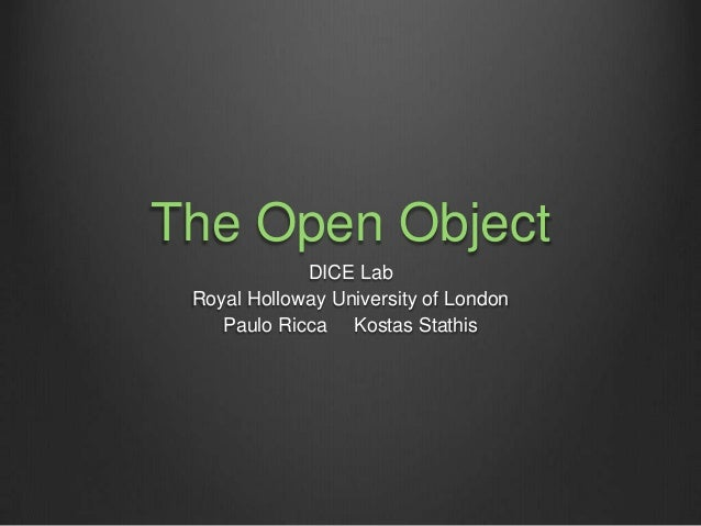 The Open Object DICE Lab Royal Holloway University of London Paulo Ricca Kostas Stathis