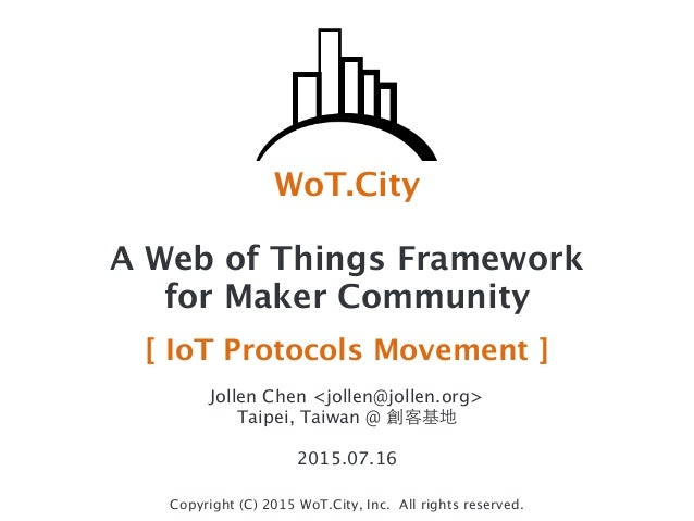 WoT.City Copyright (C) 2015 WoT.City, Inc. All rights reserved. A Web of Things Framework for Maker Community [ IoT Protoc...