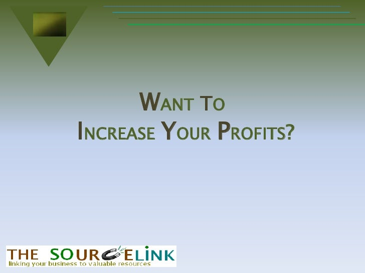 Want toIncrease Your Profits?<br />