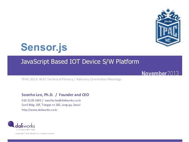 Sensor.js JavaScript Based IOT Device S/W Platform TPAC	   2013:	   W3C	   Technical	   Plenary	   /	   Advisory	   CommiB...