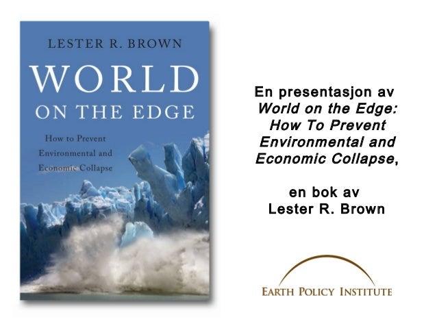En presentasjon av World on the Edge: How To Prevent Environmental and Economic Collapse , en bok av Lester R. Brown