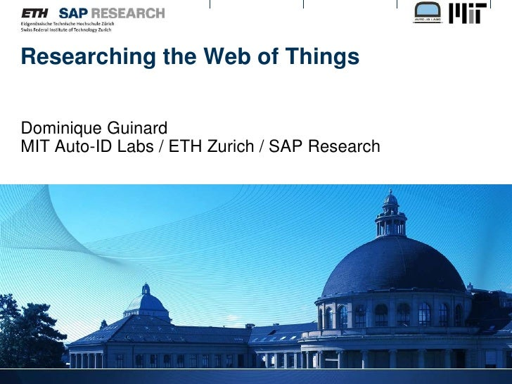 Researching the Web of Things<br />Dominique GuinardMIT Auto-ID Labs / ETH Zurich / SAP Research <br />