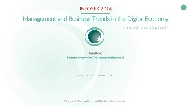 1 Copyright © 2016 Irena Rezec - WOTRA d.o.o. All rights reserved. INFOSEK 2016 Management and Business Trends in the Digi...