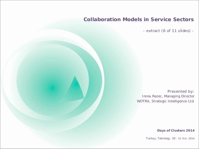 Collaboration Models in Service Sectors - extract (6 of 11 slides) -  Presented by:  Irena Rezec, Managing Director  WOTRA...