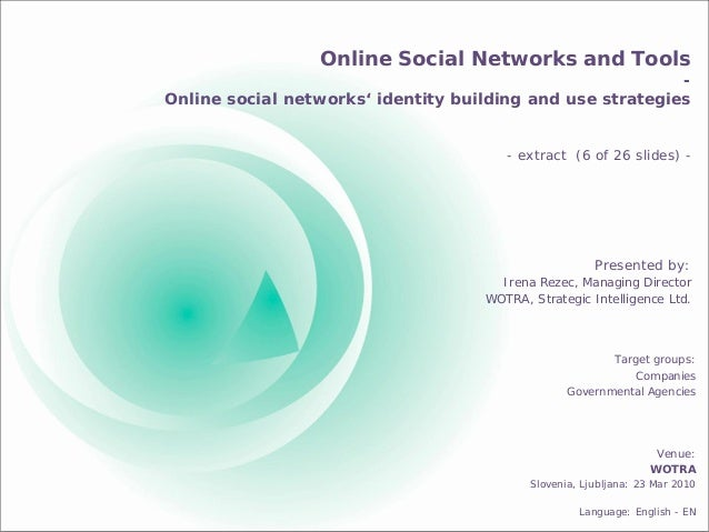 Online Social Networks and Tools - Online social networks' identity building and use strategies Presented by: Irena Rezec,...