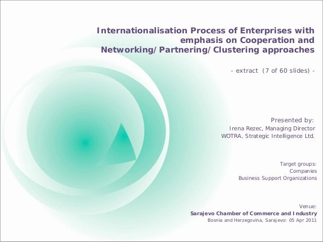 Internationalisation Process of Enterprises with emphasis on Cooperation and Networking/Partnering/Clustering approaches P...