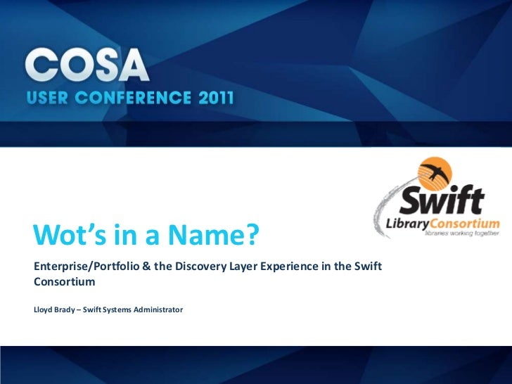 Wot's in a Name?Enterprise/Portfolio & the Discovery Layer Experience in the SwiftConsortiumLloyd Brady – Swift Systems Ad...