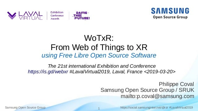 Samsung Open Source Group 1 https://social.samsunginter.net/@rzr #LavalVirtual2019 WoTxR: From Web of Things to XR using F...