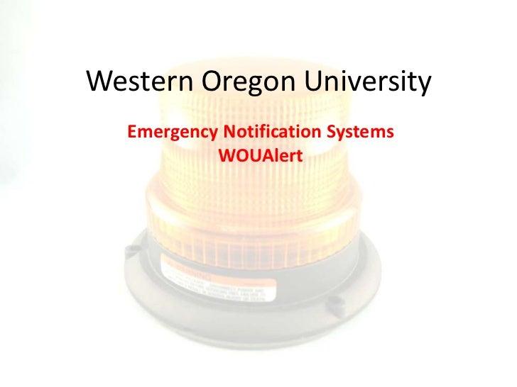 Western Oregon University   Emergency Notification Systems            WOUAlert