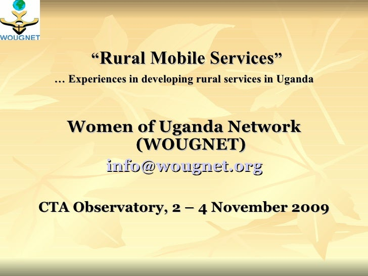 "<ul><li>"" Rural Mobile Services "" </li></ul><ul><li>…  Experiences in developing rural services in Uganda </li></ul><ul><l..."