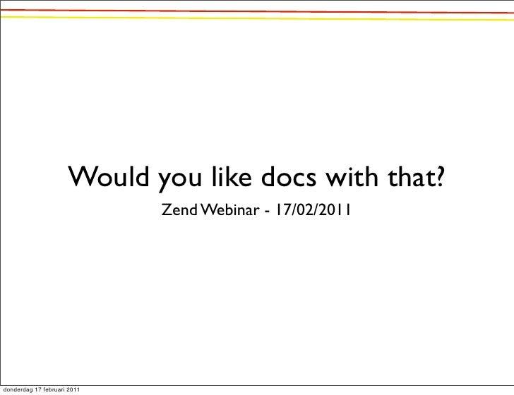 Would you like docs with that?                             Zend Webinar - 17/02/2011donderdag 17 februari 2011