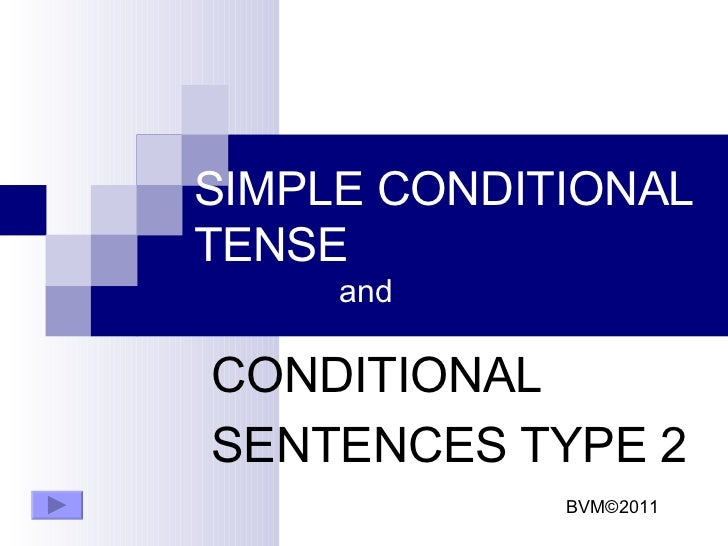 SIMPLE CONDITIONAL TENSE and CONDITIONAL  SENTENCES TYPE 2 BVM ©2011