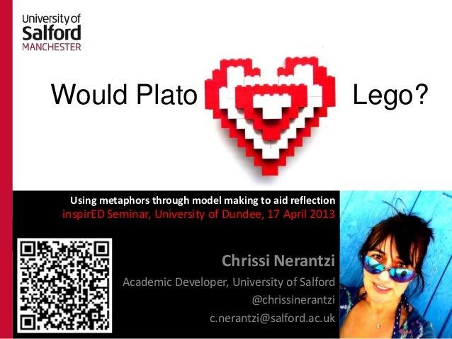 Would Plato Lego?Chrissi NerantziChrissi NerantziAcademic Developer, University of Salford@chrissinerantzic.nerantzi@salfo...