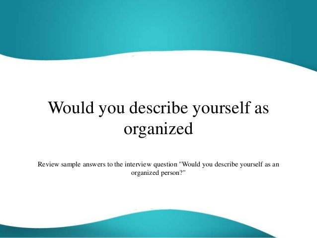 would-you-describe-yourself-as-organized-1-638.jpg?cb=1447135619