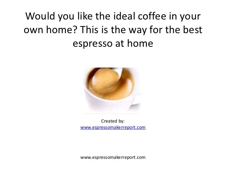 Would you like the ideal coffee in yourown home? This is the way for the best         espresso at home                    ...