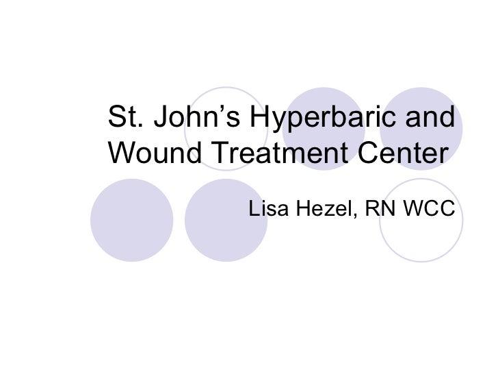 St. John's Hyperbaric and Wound Treatment Center Lisa Hezel, RN WCC