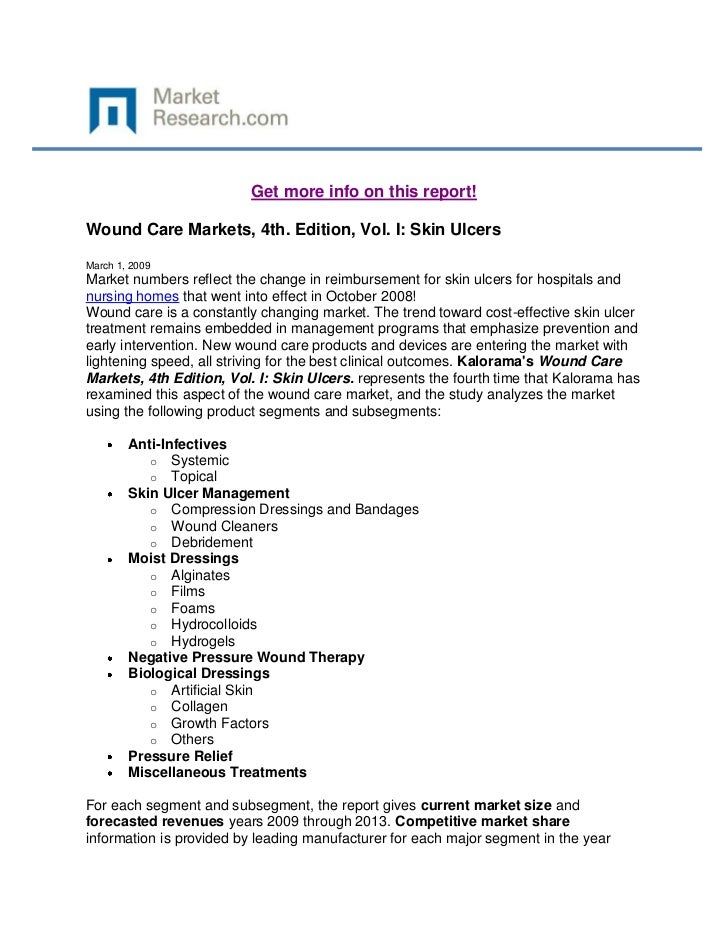 Get more info on this report!Wound Care Markets, 4th. Edition, Vol. I: Skin UlcersMarch 1, 2009Market numbers reflect the ...