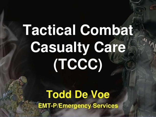Tactical Combat Casualty Care (TCCC) Todd De Voe EMT-P/Emergency Services