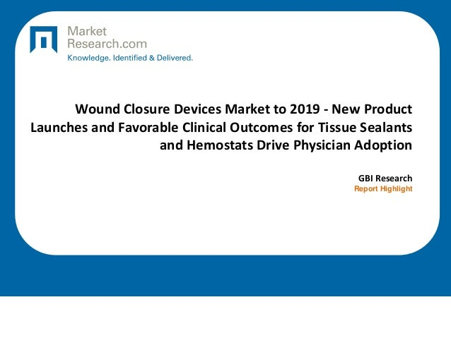 Wound Closure Devices Market to 2019 - New Product Launches and Favorable Clinical Outcomes for Tissue Sealants and Hemost...