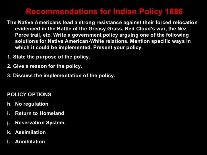 <ul><li>Recommendations for Indian Policy 1886 </li></ul><ul><li>The Native Americans lead a strong resistance against the...