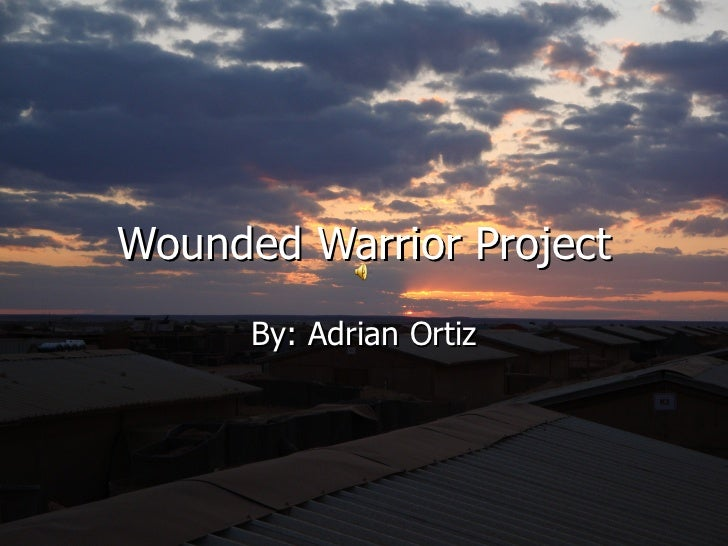 Wounded Warrior Project By: Adrian Ortiz