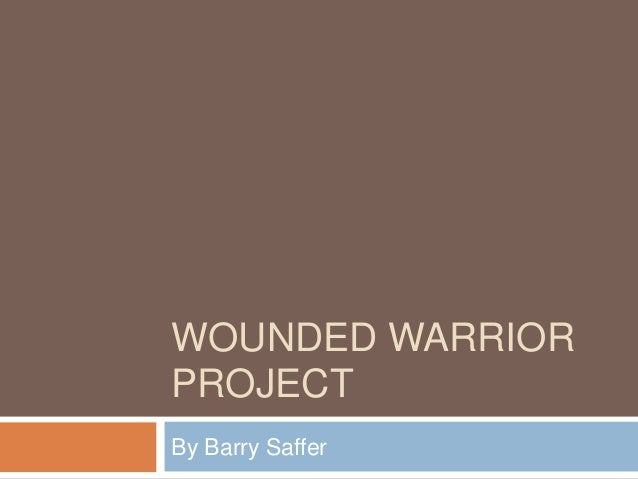 WOUNDED WARRIOR PROJECT By Barry Saffer
