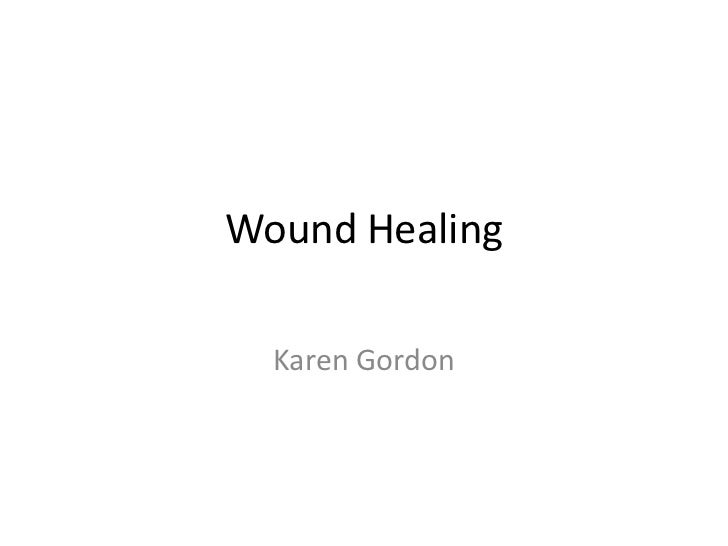 Wound Healing  Karen Gordon