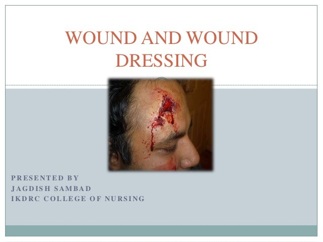 P R E S E N T E D B Y J A G D I S H S A M B A D I K D R C C O L L E G E O F N U R S I N G WOUND AND WOUND DRESSING