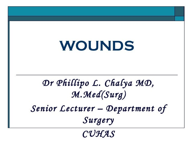 WOUNDS Dr Phillipo L. Chalya MD, M.Med(Surg) Senior Lecturer – Department of Surgery CUHAS