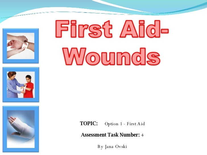 TOPIC:  Option 1 - First Aid Assessment Task Number:  4 By Jana Ovski