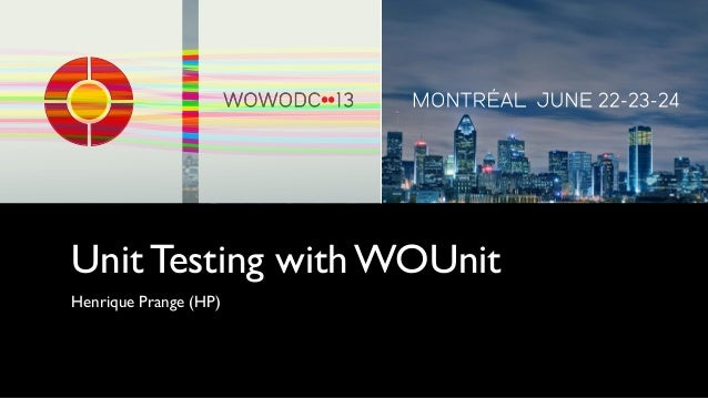 Unit Testing with WOUnitHenrique Prange (HP)