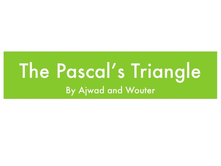 The Pascal's Triangle     By Ajwad and Wouter