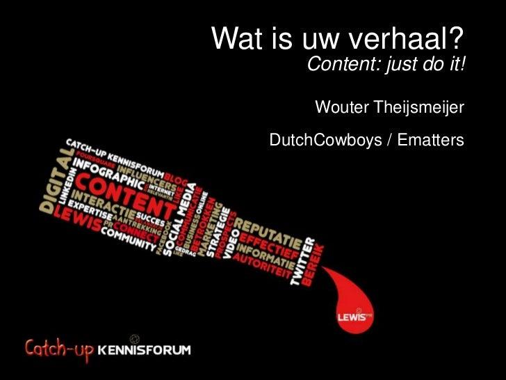 Wat is uw verhaal?        Content: just do it!         Wouter Theijsmeijer    DutchCowboys / Ematters