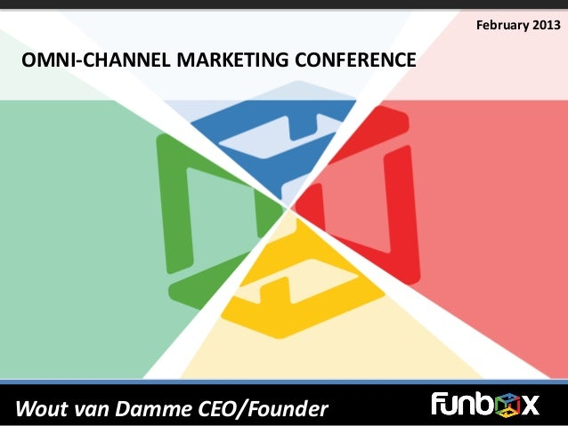 February 2013OMNI-CHANNEL MARKETING CONFERENCEWout van Damme CEO/Founder