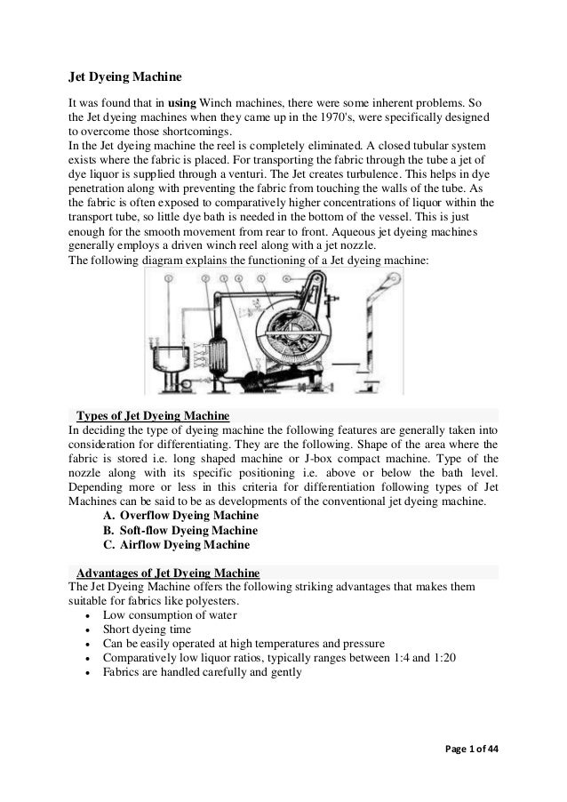 Page 1 of 44 Jet Dyeing Machine It was found that in using Winch machines, there were some inherent problems. So the Jet d...