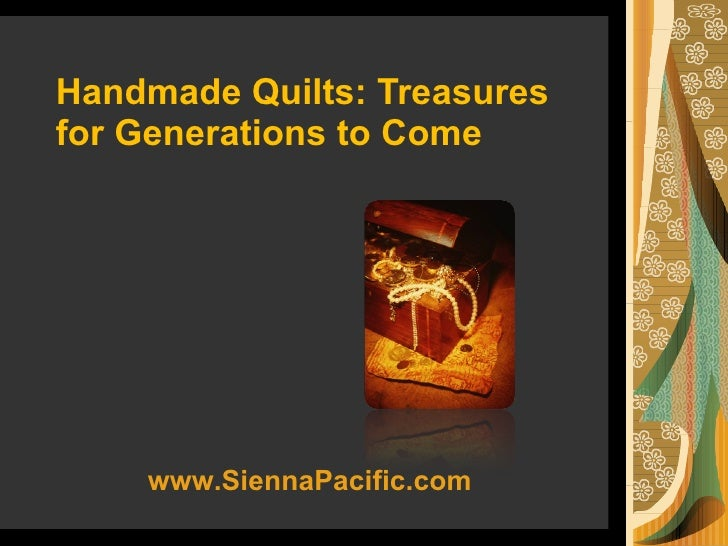 Handmade Quilts: Treasures for Generations to Come www.SiennaPacific.com