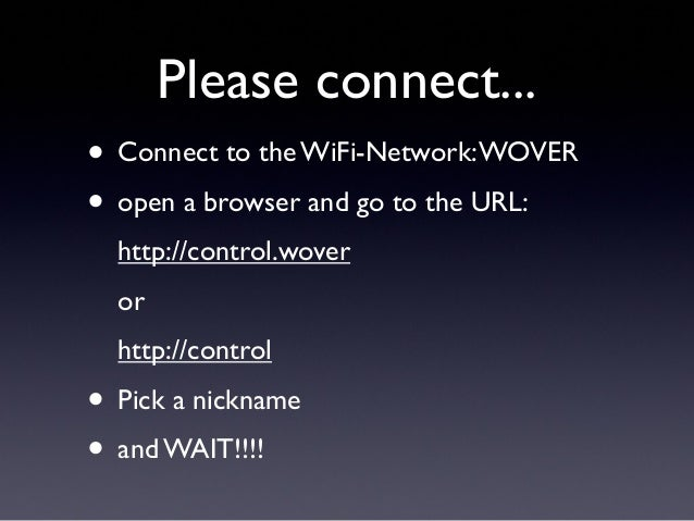 Please connect...• Connect to the WiFi-Network:WOVER• open a browser and go to the URL:http://control.woverorhttp://contro...