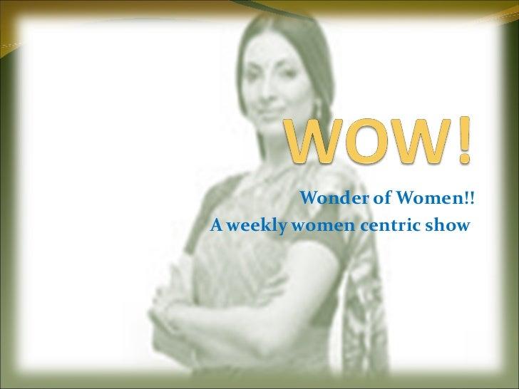 Wonder of Women!! A weekly women centric show