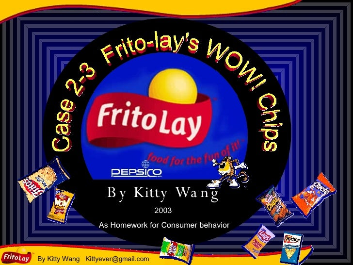 Case 2-3  Frito-lay's WOW! Chips By Kitty Wang 2003  As Homework for Consumer behavior