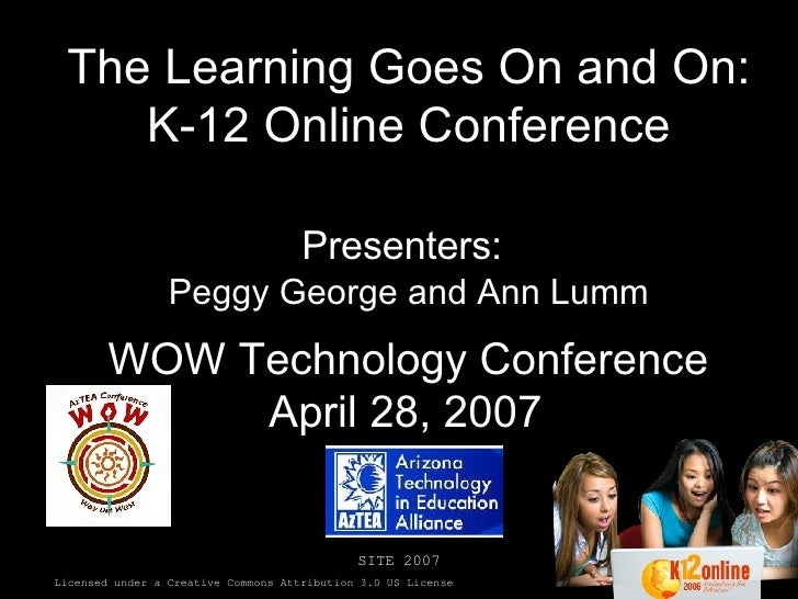 The Learning Goes On and On: K-12 Online Conference   Presenters:   Peggy George and Ann Lumm WOW Technology Conference Ap...