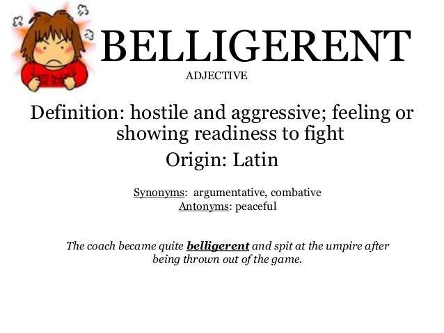 ADJECTIVE; 10. BELLIGERENT Definition: ...