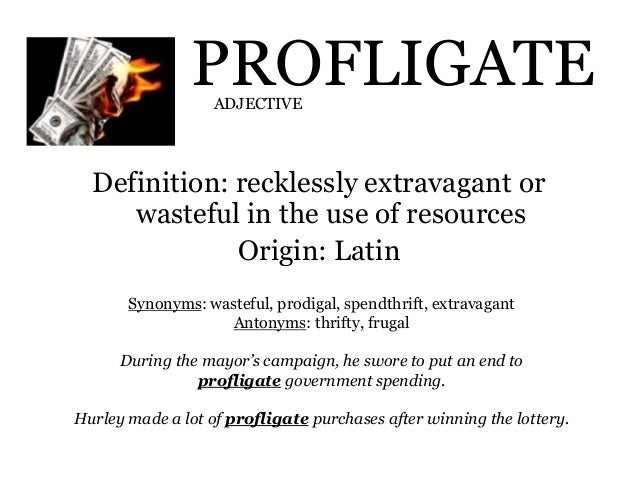 VERB; 22. PROFLIGATE Definition: Recklessly Extravagant ...