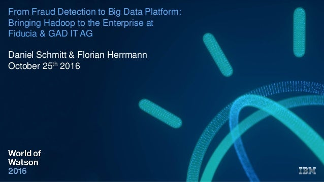From Fraud Detection to Big Data Platform: Bringing Hadoop to the Enterprise at Fiducia & GAD IT AG Daniel Schmitt & Flori...