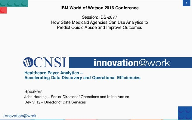 innovation@work 1 IBM World of Watson 2016 Conference Session: IDS-2877 How State Medicaid Agencies Can Use Analytics to P...