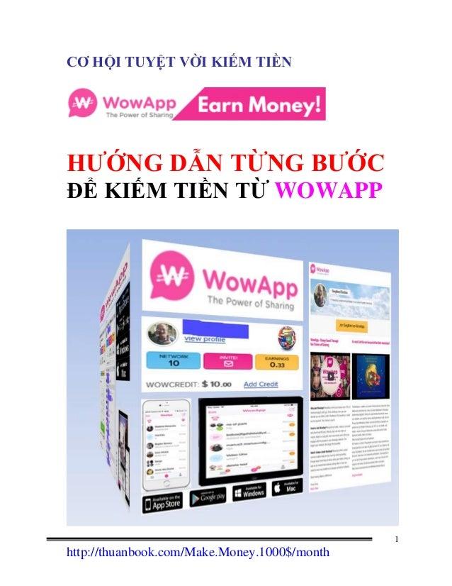 http://thuanbook.com/Make.Money.1000$/month 1 CƠ HỘI TUYỆT VỜI KIẾM TIỀN HƯỚNG DẪN TỪNG BƯỚC ĐỂ KIẾM TIỀN TỪ WOWAPP